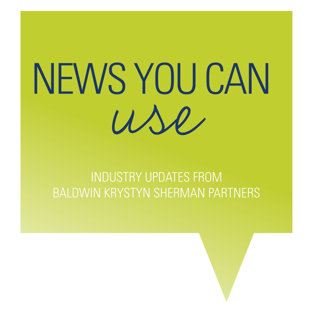 News You Can Use Industry Updates from Baldwin Krysyn Sherman Partners